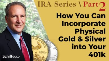 How You Can Incorporate Physical Gold & Silver into Your 401k -  SchiffGold IRA Series