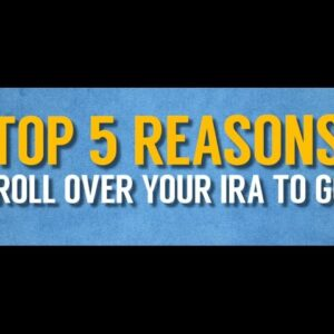 5 Reasons to Roll Over Your IRA To Gold