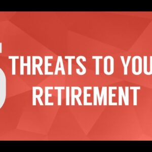 5 Threats To Your Retirement