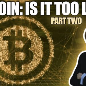 Bitcoin: Is It Too Late? What Other Cryptos Do I Own? Part 2 of 2