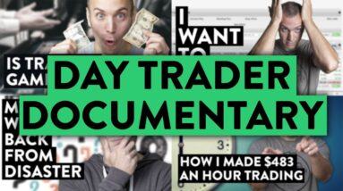 Day Trader Documentary: The Highs and Lows (unscripted...)