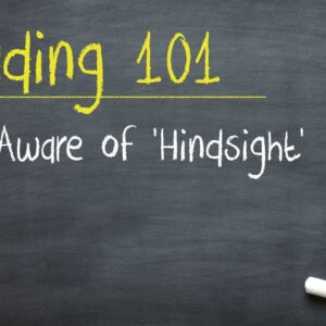 Trading 101: Be Aware of 'Hindsight'