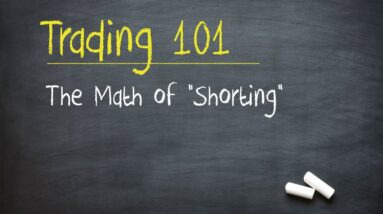 """Trading 101: The Math of """"Shorting"""""""