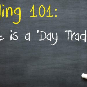 Trading 101: What is a 'Day Trade'?