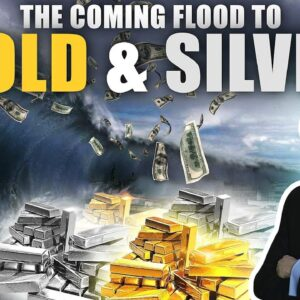 What's Behind the Coming Flood to Gold & Silver?