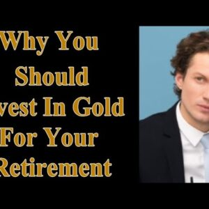 Why You Should Invest In Gold For Your Retirement