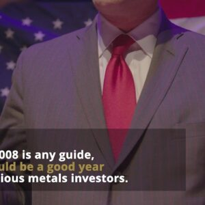 Will Gold and Silver Repeat Their 2008 Post Election Performance?